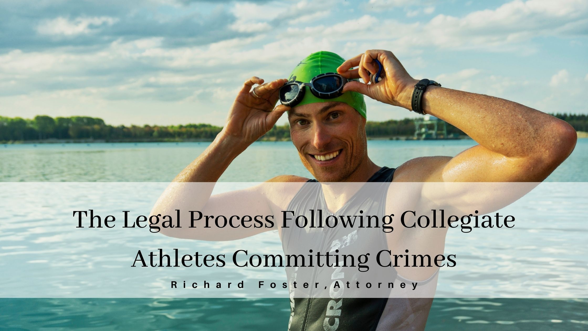 The Legal Process Following Collegiate  Athletes Committing Crimes  Richard Foster, Attorney