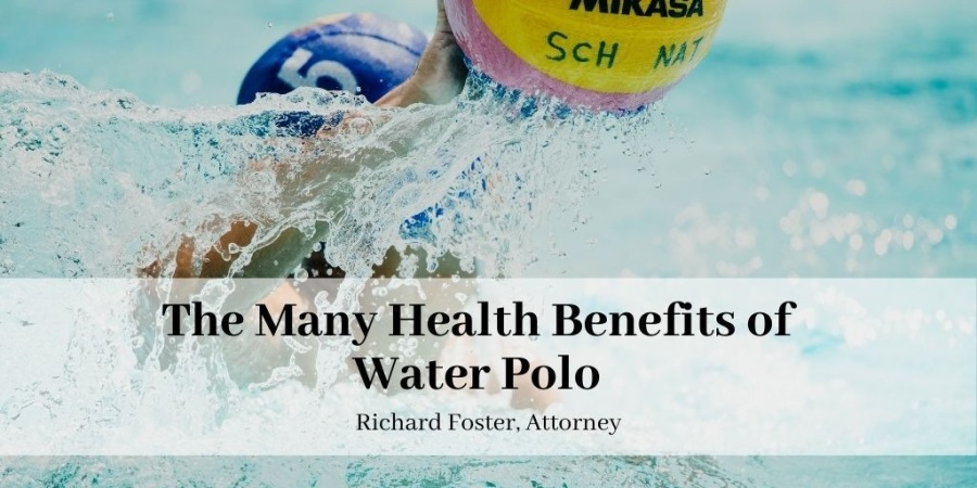 """The Many Health Benefits of Water PoloEvi Bs ol<br /> ASE ae,<br /> The Many Health Benefits of<br /> Water Polo<br /> <br /> Richard Foster, Attorney<br /> <br /> a ery<br /> Lota"""" . hy > J a, 1"""