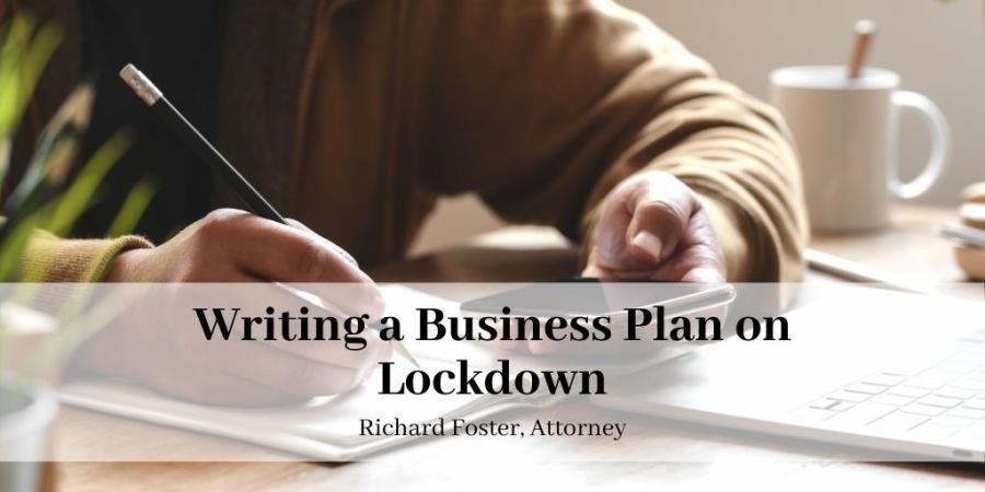 FE  Writing a Business Plan on Lockdown  Richard.Fester. Attorney  3 —-—  ——