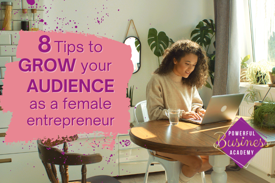 Lb 8 Tips to )<br /> a GROW your<br /> AUDIENCE , Ay<br /> as a female Y a<br /> entrepreneur ¢%