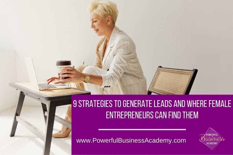 9 STRATEGIES TO GENERATE LEADS AND WHERE FEMALE ENTREPRENEURS CAN FIND THEM  y www.PowerfulBusinessAcademy.com Q