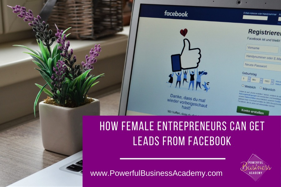 How Female Entrepreneurs Can Get Leads From FacebookHOW FEMALE ENTREPRENEURS CAN GET RVI] YH: 00] S  www.PowerfulBusinessAcademy.com