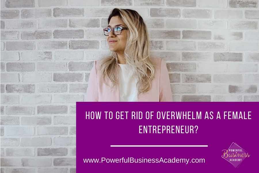 How To Get Rid Of Overwhelm As A Female Entrepreneur?
