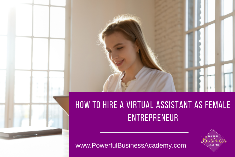 - J - 0 - . A El . 0 . 0  HOW TO HIRE A VIRTUAL ASSISTANT AS FEMALE EE     www.PowerfulBusinessAcademy.com