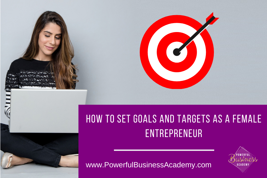 HOW TO SET GOALS AND TARGETS AS A FEMALE EE     www.PowerfulBusinessAcademy.com