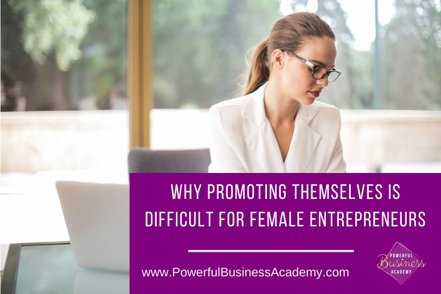 Why Promoting Themselves Is Difficult For Female EntrepreneursLUGAR TT NRT SN [133TH REIS PARA NNG  ATG     www.PowerfulBusinessAcademy.com