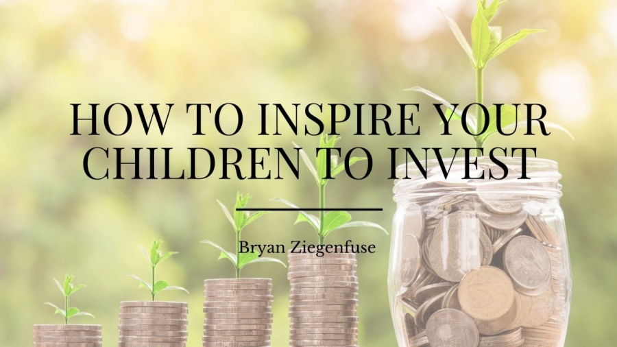 How to Inspire Your Children to InvestHOW TO INSPIRE YOUR CHILDREN TO INVEST  a Bryan Ziegenfuse {     W ie