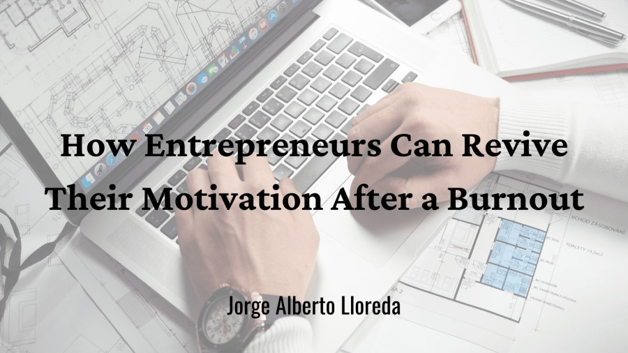How Entrepreneurs Can Revive  Their Motivation After a Burnout  Jorge Alberto Lloreda