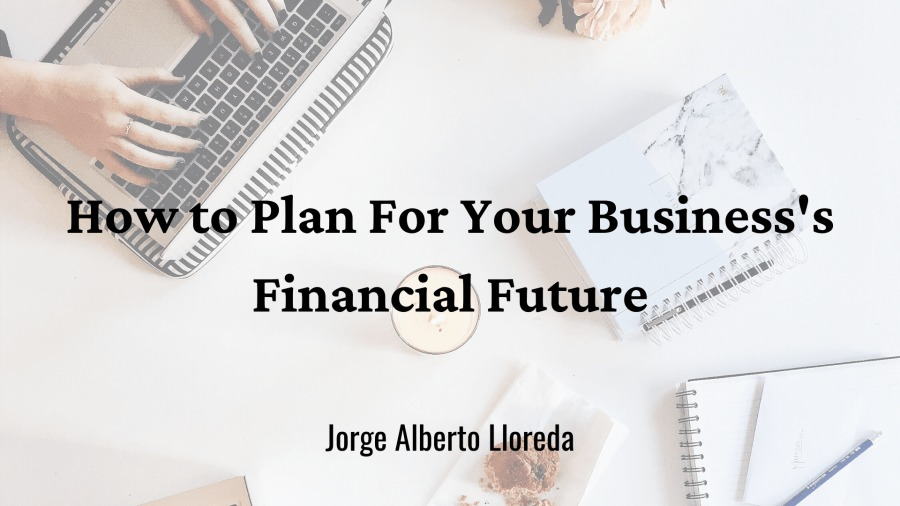 How to Plan For Your Business's Financial Future