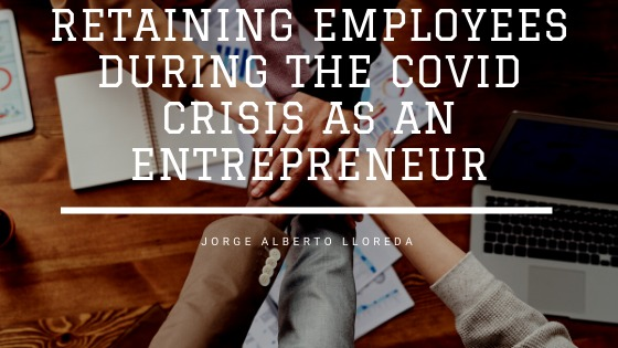 Retaining Employees During the COVID crisis as an Entrepreneur