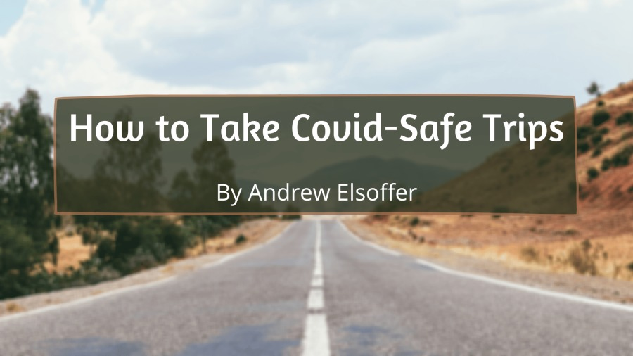How to Take Covid-Safe Trips