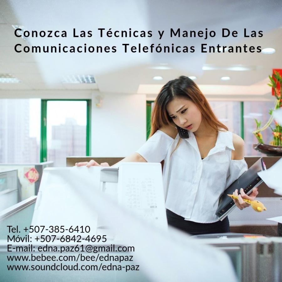 CONOZCA LAS TÈCNICAS Y MANEJO DE LAS COMUNICACIONES TELEFÒNICAS.> Ba  Conozca Las Técnicas y Manejo De Las Comunicaciones Telefénicas Entrantes  Tel. +507-385-6410  Movil: +507-6842-4695 ~ E-mail: edna.paz61@gmail.com ~ www.bebee.com/bee/ednapaz  JRL ou com/ednaziig