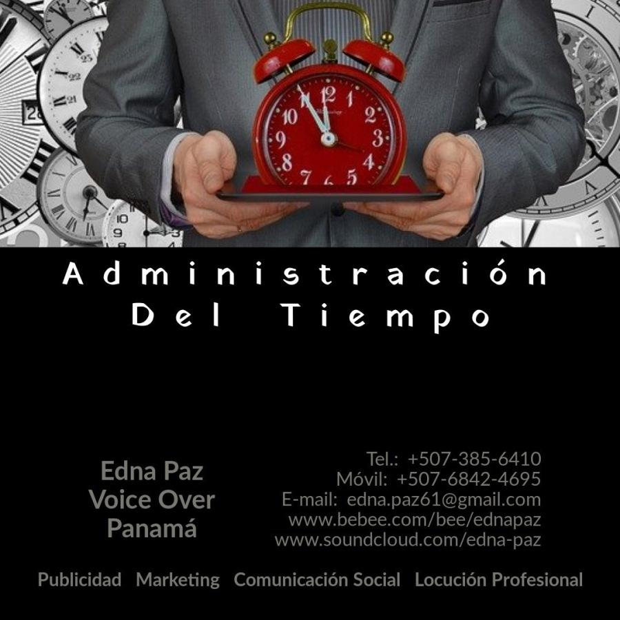 CONSEJOS PARA LA PRÀCTICA DE LA ADMINISTRACIÒN DEL TIEMPO EN LA OFICINA.TY Tel.: +507-385-6410 rab Movil: +507-6842-4695 Voice Over E-mail: edna.pazé61@gmail.com  www.bebee.com/bee/ednapaz  Panama www.soundcloud.com/edna-paz  Publicidad Marketing Comunicacién Social Locucion Profesional