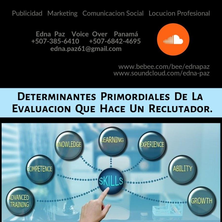 Publicidad Marketing Comunicacion Social Locucion Profesional  Edna Paz Voice Over Panama +507-385-6410 +507-6842-4695 edna.paz61@gmail.com     DETERMINANTES PRIMORDIALES DE LA EVALUACION QUE HACE UN RECLUTADOR.