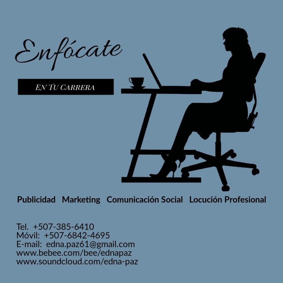 ENTU CARRERA     Publicidad Marketing Comunicacion Social Locucion Profesional  Tel. +507-385-6410  Movil: +507-6842-4695 E-mail: edna.pazé61@gmail.com www.bebee.com/bee/ednapaz www.soundcloud.com/edna-paz