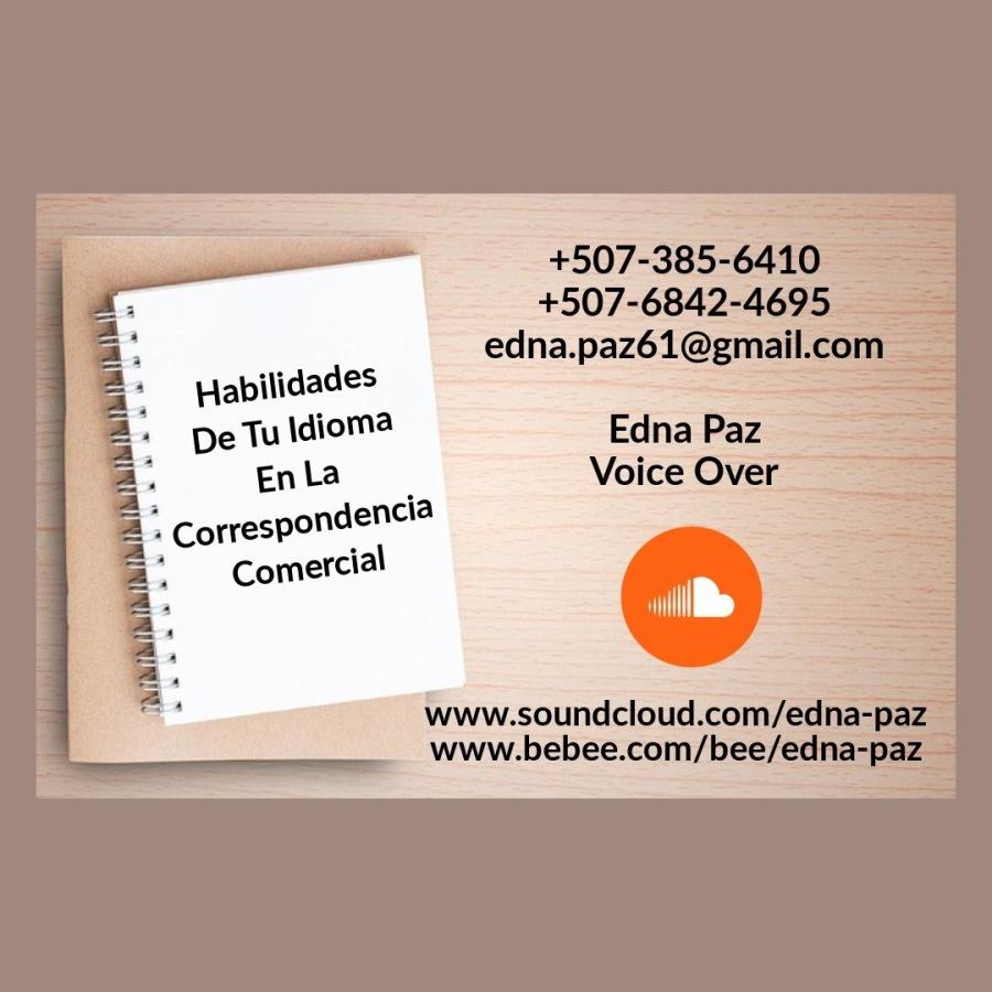 HABILIDADES DE TU IDIOMA EN LA CORRESPONDENCIA COMERCIAL.+507-385-6410 : +507-6842-4695 4 edna.pazé61@gmail.co ' Habilidades : © De Tuldioma Edna Paz Enla  Voice Over ' Correspondencia  Comercial  ©  www.soundcloud.com/edna- www.bebee.com/bee/ed