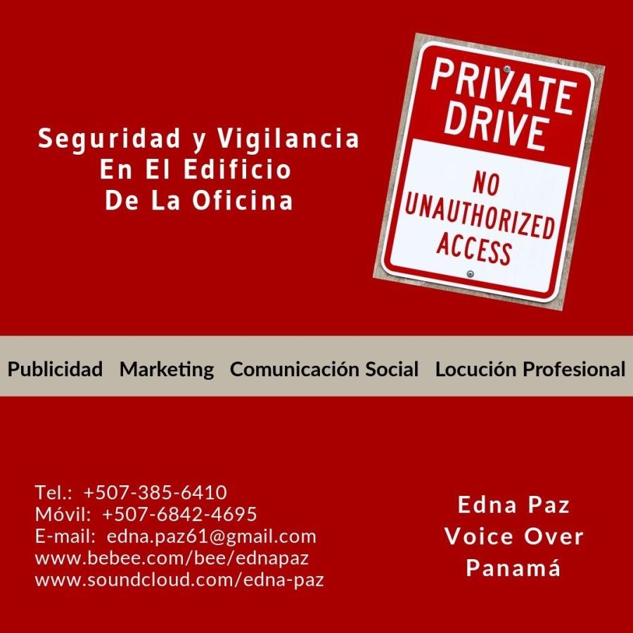 SEGURIDAD Y VIGILANCIA EN EL EDIFICIO DE LA OFICINA.Seguridad y Vigilancia En El Edificio DINERO Id] F]     Publicidad Marketing Comunicacién Social Locucién Profesional     Tel.: +507-385-6410 Ed p Movil: +507-6842-4695 HE) [Pek E-mail: edna.paz61@gmail.com Voice Over www.bebee.com/bee/ednapaz < www.soundcloud.com/edna-paz Panama