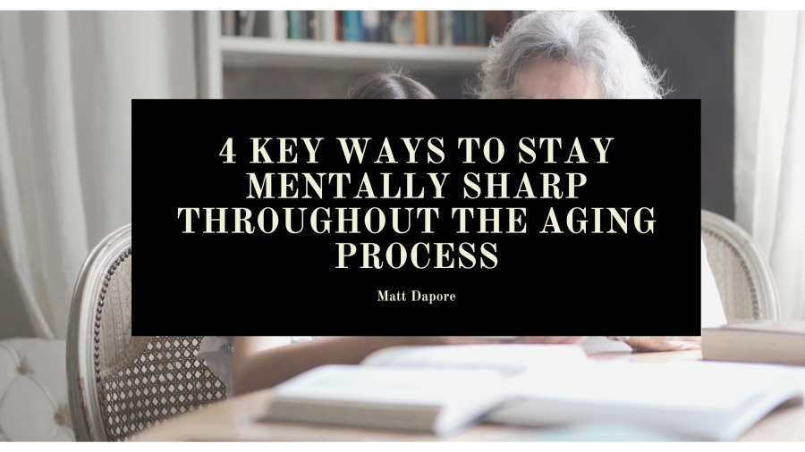 4 Key Ways to Stay Mentally Sharp Throughout the Aging Process| Ly  4 KEY WAYS TO STAY MENTALLY SHARP THROUGHOUT THE AGING  ESS