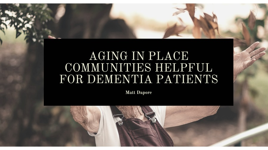 Aging in Place Communities Helpful for Dementia Patients