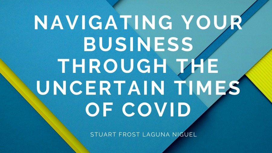 NAVIGATING YOUR BUSINESS  \ THROUGH THE WwUNCERTAIN TIMES  OF COVID