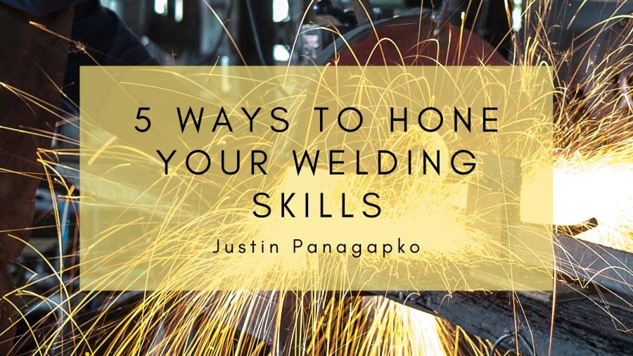 5 Ways to Hone Your Welding Skills5 WAYS TO HONE YOUR WELDING SKILLS  Justin Panagapko