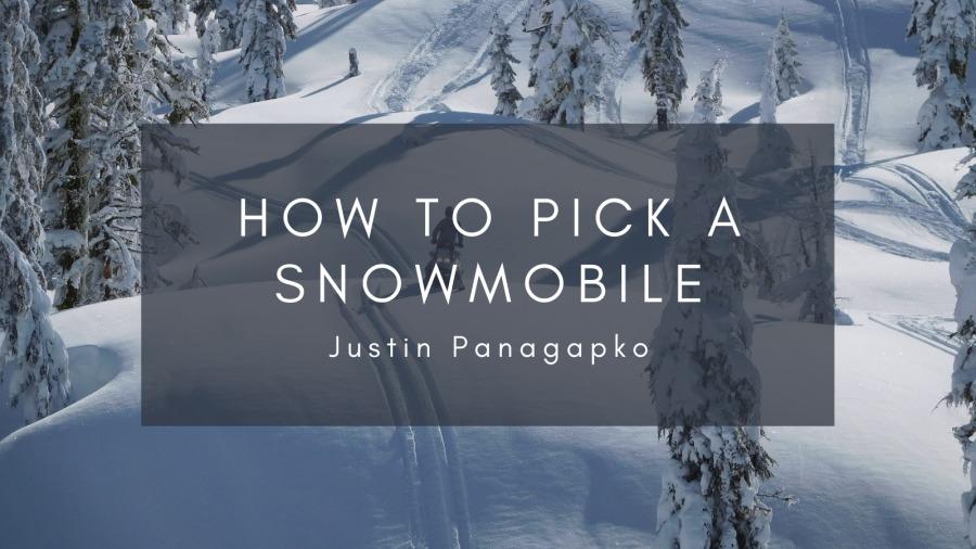 How to Pick a SnowmobileHOW TO PICK A SNOWMOBILE  Justin Panagapko