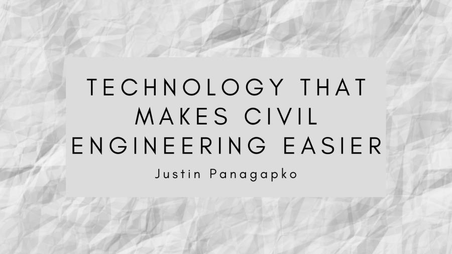 Technology That Makes Civil Engineering EasierTECHNOLOGY THAT MAKES CIVIL ENGINEERING EASIER  Justin Panagapko