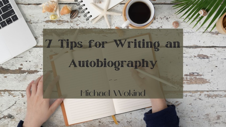 7 Tips for Writing an Autobiography