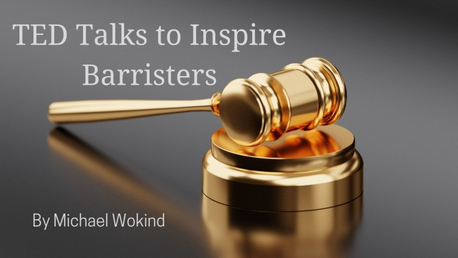 TED Talks to Inspire Barristers       By Michael Wokind 5 v