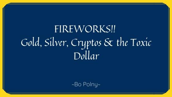 FIREWORKS!! Gold, Silver, Cryptos, & the Toxic Dollar
