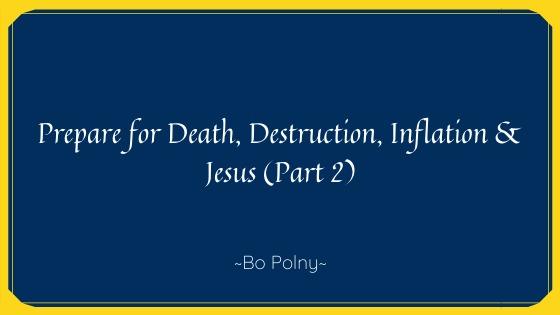 Prepare for Death, Destruction, Inflation & Jesus (Part 2)