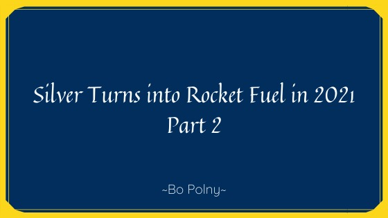 Silver Turns into Rocket Fuel in 2021 (part 2)Silver Turns into Rocket Fuel in 2021  Part 2