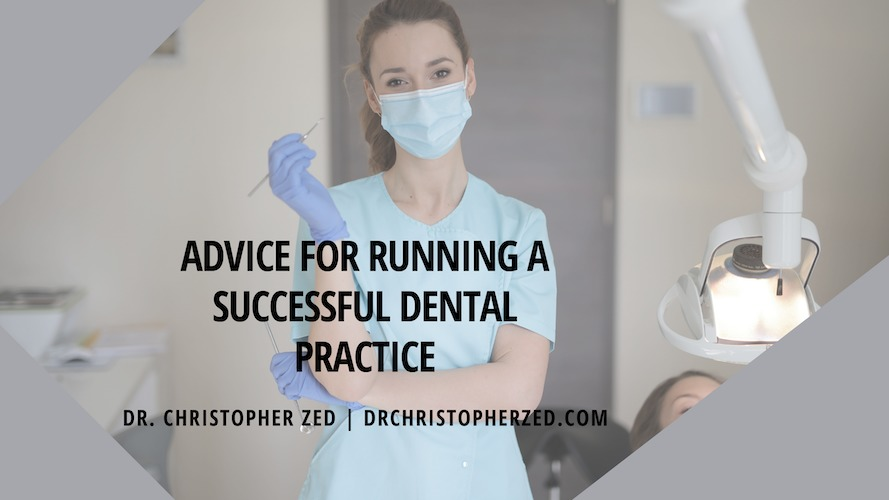 Advice for Running a Successful Dental PracticeADVICE FOR RUNNING A SUCCESSFUL DENTAL PRACTICE  DR. CHRISTOPHER ZED | .