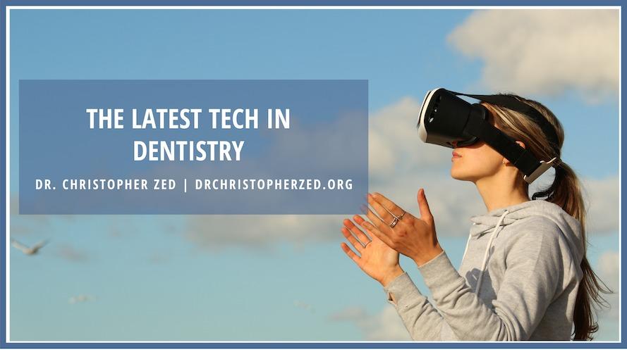 The Lastest Tech in DentistryTHE LATEST TECH IN DENTISTRY  DR. CHRISTOPHER ZED | DRCHRISTOPHERZED.ORG
