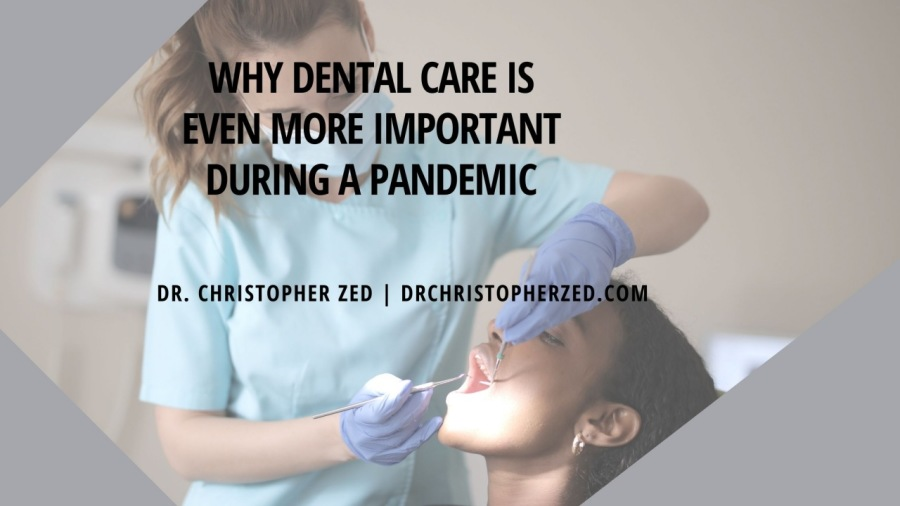 \  Y DENTAL CARE IS MORE IMPORTANT URING APANDEMIC  DR. CHRISTOPHER ZED | DRCHRISTOPHERZED.