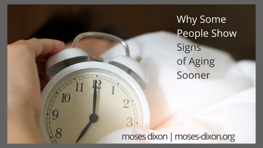 Why Some People Show Signs of Aging Sooner   Moses Dixon