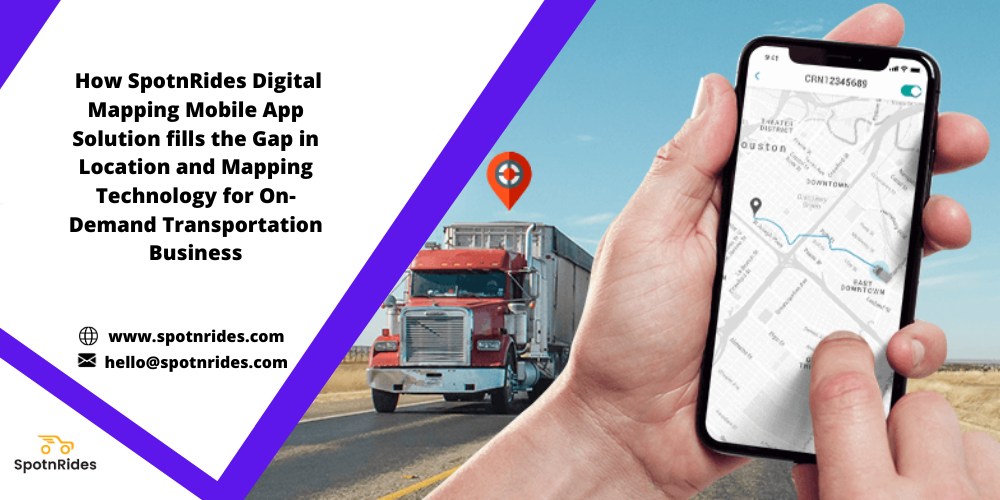 How SpotnRides Digital Mapping Mobile App Solution fills the Gap in Location and Mapping Technology for On- Demand Transportation Business  5 www.spotnrides.com = hello@spotnrides.com  Spotnkides