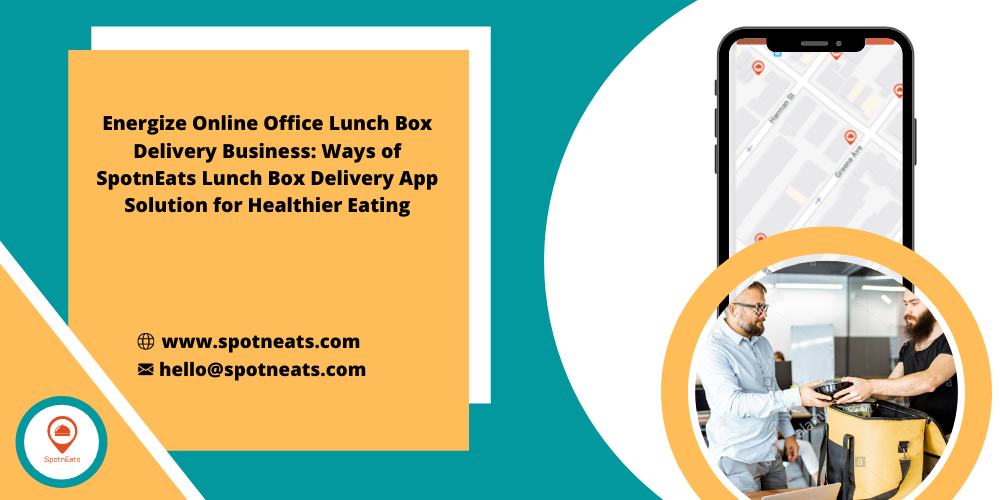 Energize Online Office Lunch Box Delivery Business: Ways of SpotnEats Lunch Box Delivery App Solution for Healthier Eating  & www.spotneats.com = hello@spotneats.com