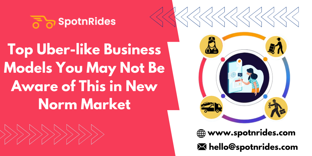 SpotnRides  Top Uber-like Business Models You May Not Be Aware of This in New Norm Market  @ www.spotnrides.com IX¢ hello@spotnrides.com