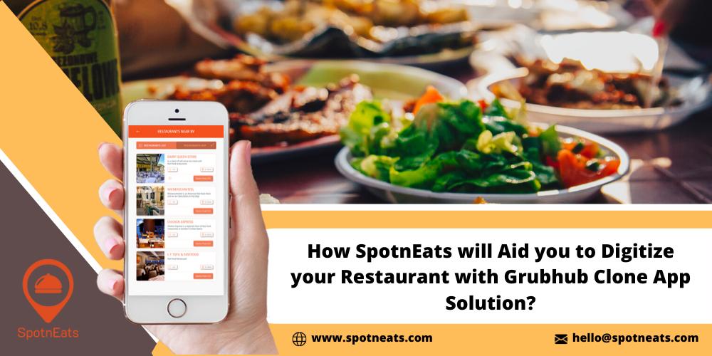 How SpotnEats will Aid you to Digitize your Restaurant with Grubhub Clone App Solution?  @ www.spotneats.com 5 hello@spotneats.com