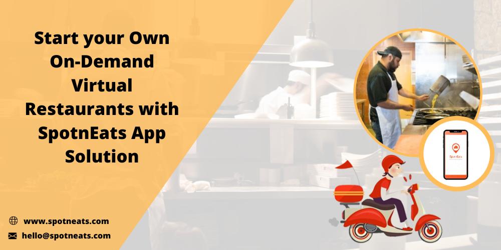 Start your Own On-Demand Virtual Restaurants with SpotnEats App Solution  & www.spotneats.com  = hello@spotneats.com