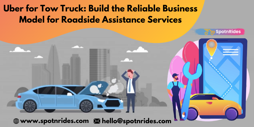Uber for Tow Truck: Build the Reliable Business Model for Roadside Assistance Services  e- Zen pd  @ www .spotnrides.com Xi hello@spotnrides.com