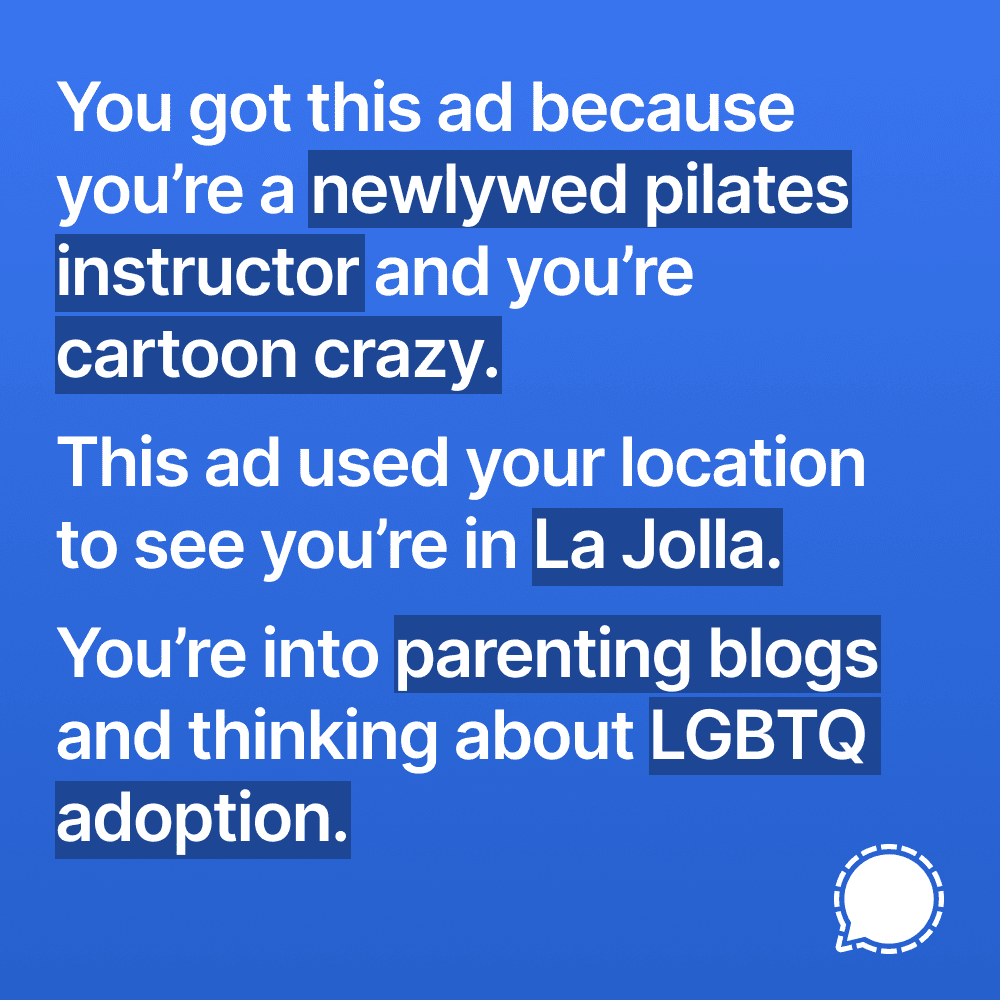 You got this ad because you're a newlywed pilates instructor and you're cartoon crazy. This ad used your location to see you're in La Jolla. You're into parenting blogs and thinking about LGBTQ adoption.