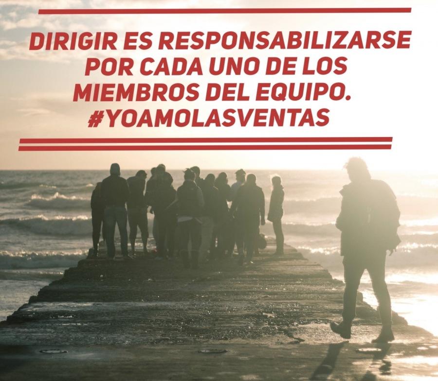 DIRIGIR ES RESPONSABILIZARSE POR CADA UNO DE LOS MIEMBROS DEL EQUIPO. #YOAMOLASVENTAS