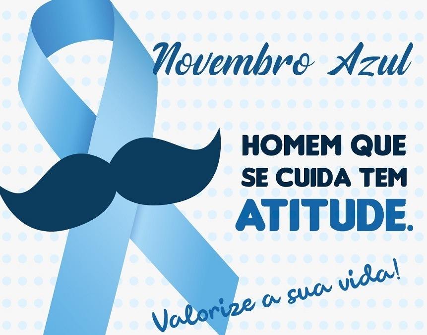 HOMEM QUE SE CUIDA TEM  nD Novembre Azul ATITUDE.  ¢  J