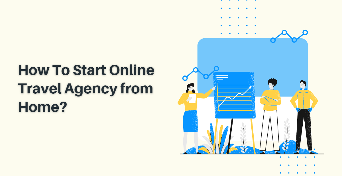 How To Start Online Travel Agency from Home?             r  a,  BB \