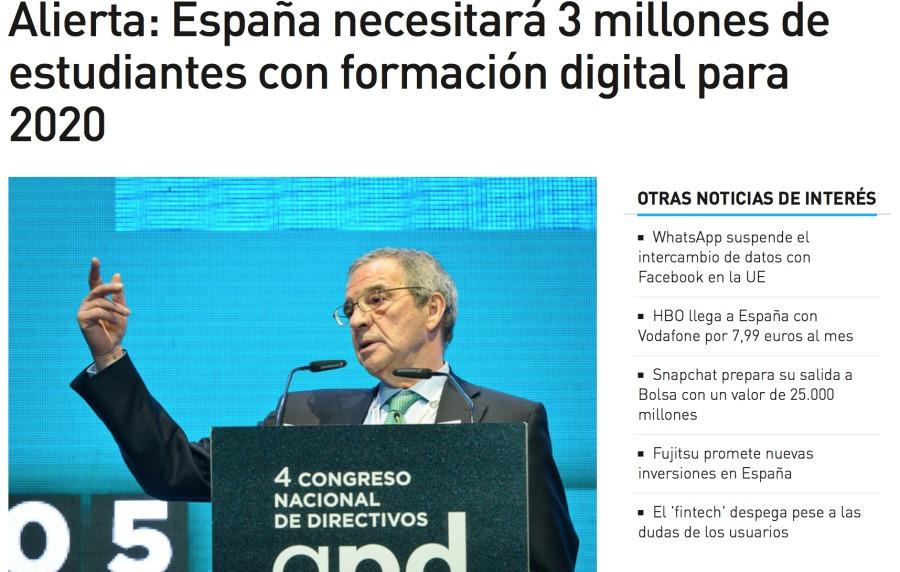 Necesitamos 3 millones de trabajadores con formación digital y el Sistema Educativo hablando de la reválidaAlierta: Espana necesitara 3 millones de  estudiantes con formacion digital para 2020  OTRAS NOTICIAS DE INTERES     4 CONGRESO NL SE DE DIRECTIVOS * El fintech' despega pese a las  dudas de los usuar os
