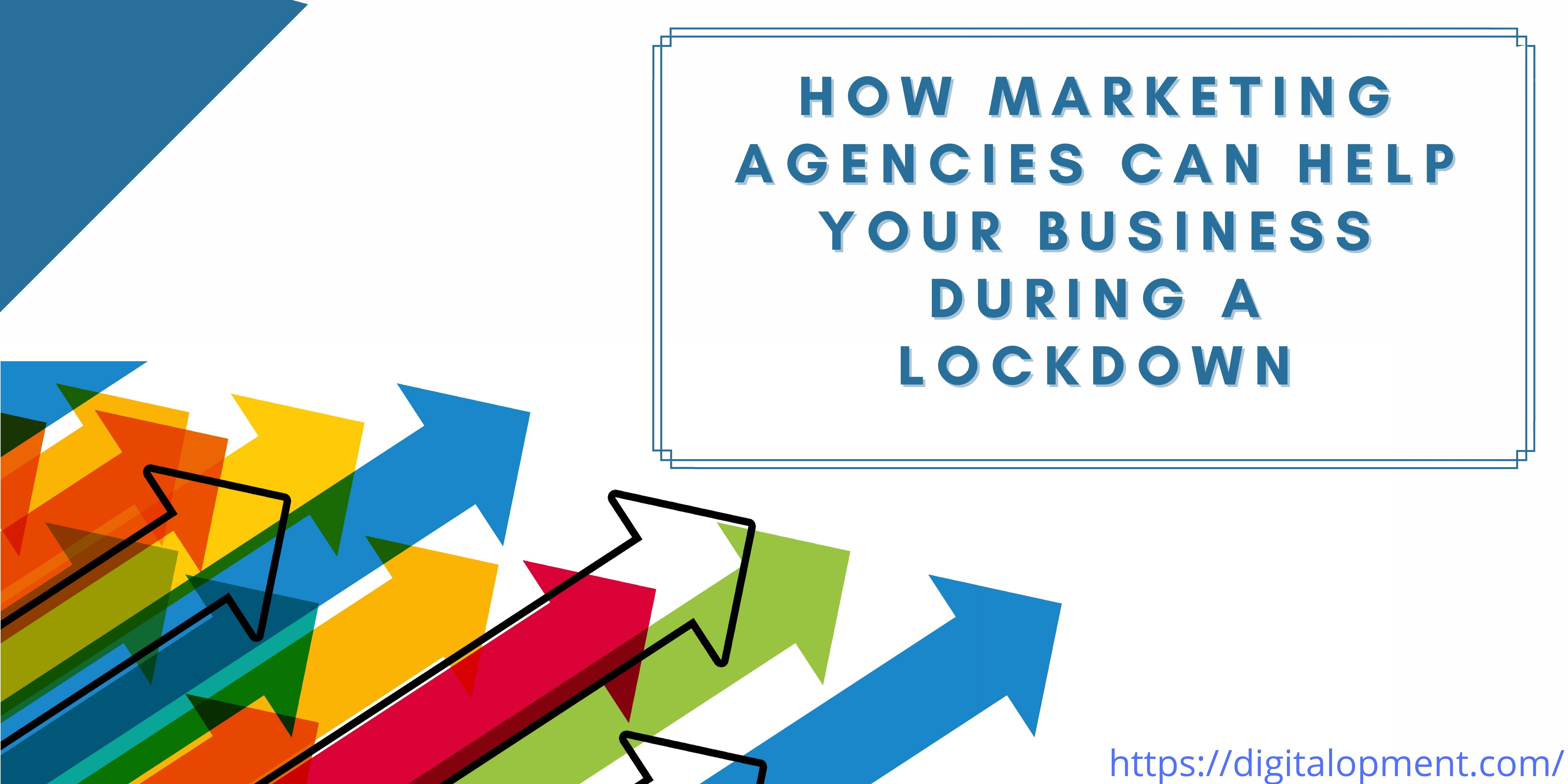 HOW MARKETING AGENCIES CAN HELP YOUR BUSINESS DURING A LOCKDOWN     https://digitalopment.com/