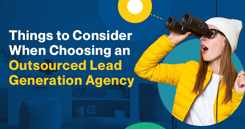Things to Consider When Choosing an Outsourced Lead Generation Agency