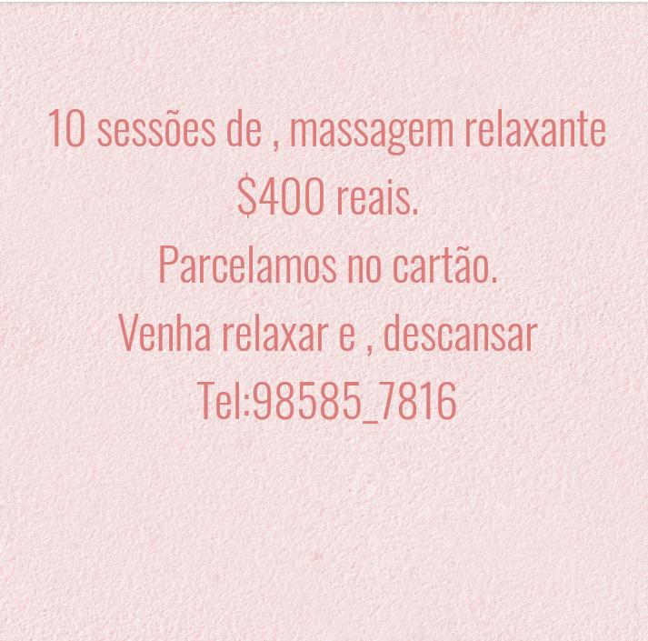 10 sessoes de , massagem relaxante $400 reais. Parcelamos no cartao.  Venha relaxar e , descansar Tel:98585_7816
